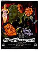 Pas de Pitie Pour les Caves, le film